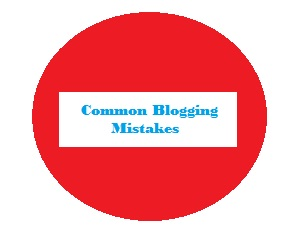 Common Mistakes That You Need to Avoid in Blogging